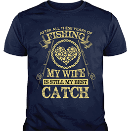 Fishing My Wife Still My Best Catch T-Shirt Navy