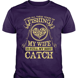 Fishing My Wife Still My Best Catch T-Shirt Purple