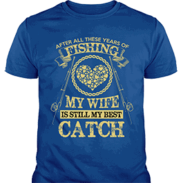 Fishing My Wife Still My Best Catch T-Shirt Royal