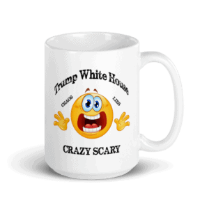 Trump White House Chaos Lies Crazy Scary Mug