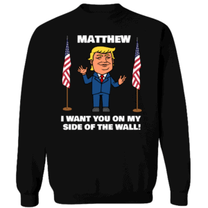 My Side of The Wall - Trump Personalized Printed Crewneck Sweat Shirt Black
