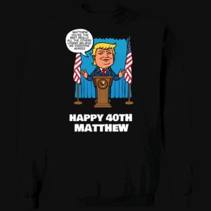 Really the Best Birthday - Trump Personalized Printed Crewneck Sweat Shirt Black