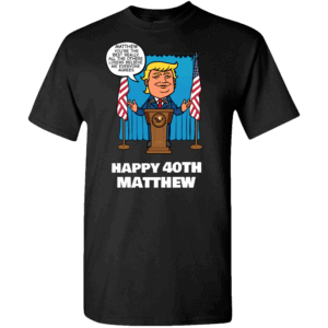 Really the Best Birthday - Trump Personalized Printed T-Shirt Black