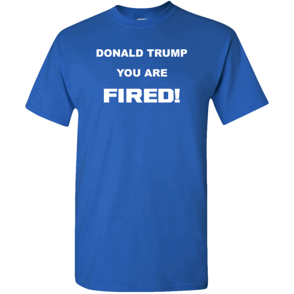 Donald Trump, You Are Fired Custom Printed T-Shirt Royal