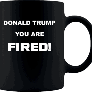 Donald Trump, You Are Fired Custom Printed Mug 11oz