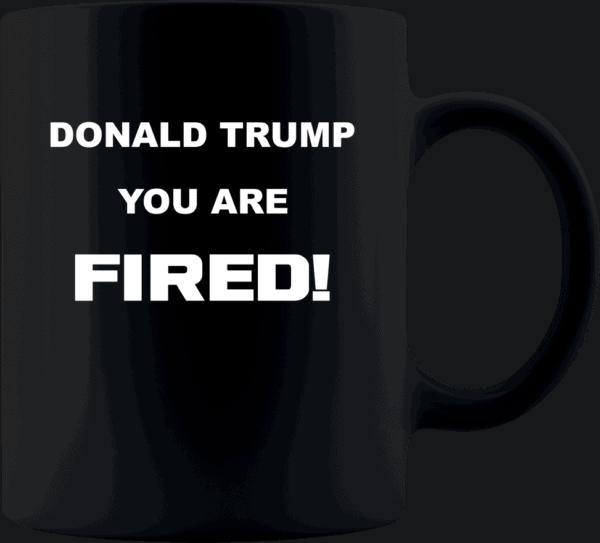 Donald Trump, You Are Fired Custom Printed Mug 11oz