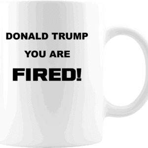 Donald Trump, You Are Fired Custom Printed Mug