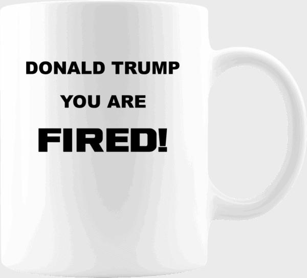 Donald Trump, You Are Fired Custom Printed Mug
