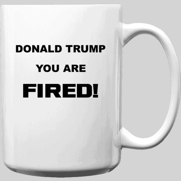 Donald Trump, You Are Fired Custom Printed Mug 15oz