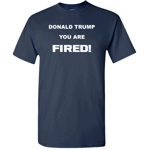 Donald Trump, You Are Fired Custom Printed T-Shirt Navy