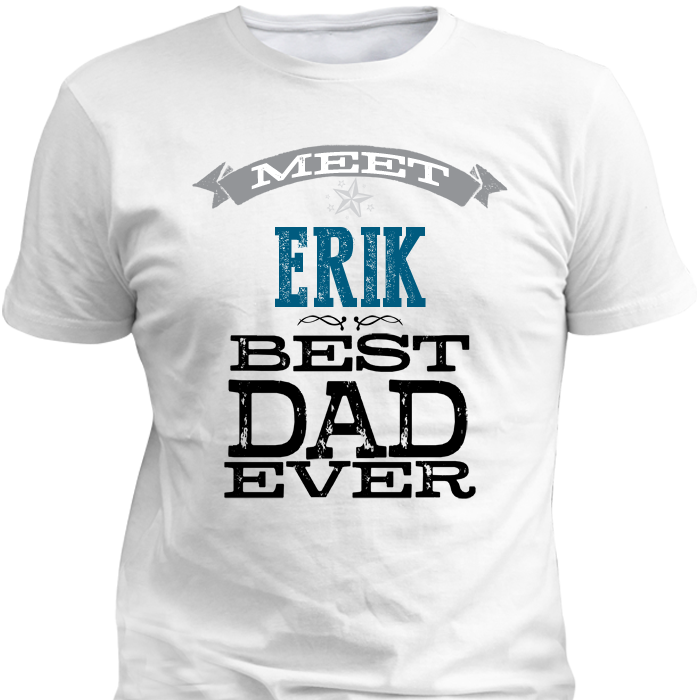Meet best dad personalized custom printed t shirts and for Best custom t shirts